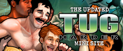 The newly updated Tug Harder mini site... check it out adn view the official Tug Harder series animated trailer!